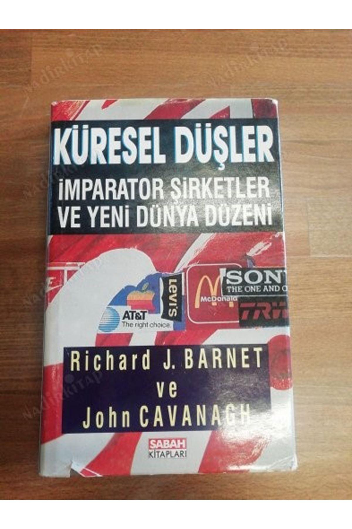RICHARD J.BARNET - KÜRESEL DÜŞLER İMPARATOR ŞİRKETLER VE YENİ DÜNYA DÜZENİ