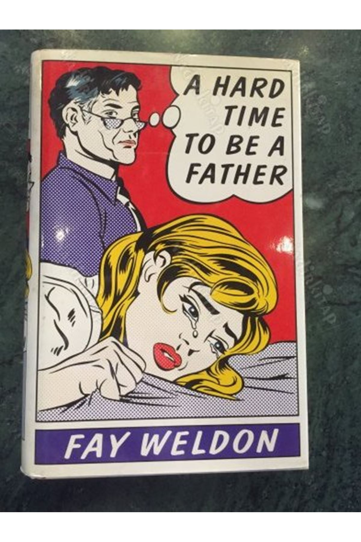FAY WELDON - A HARD TIME TO BE A FATHER