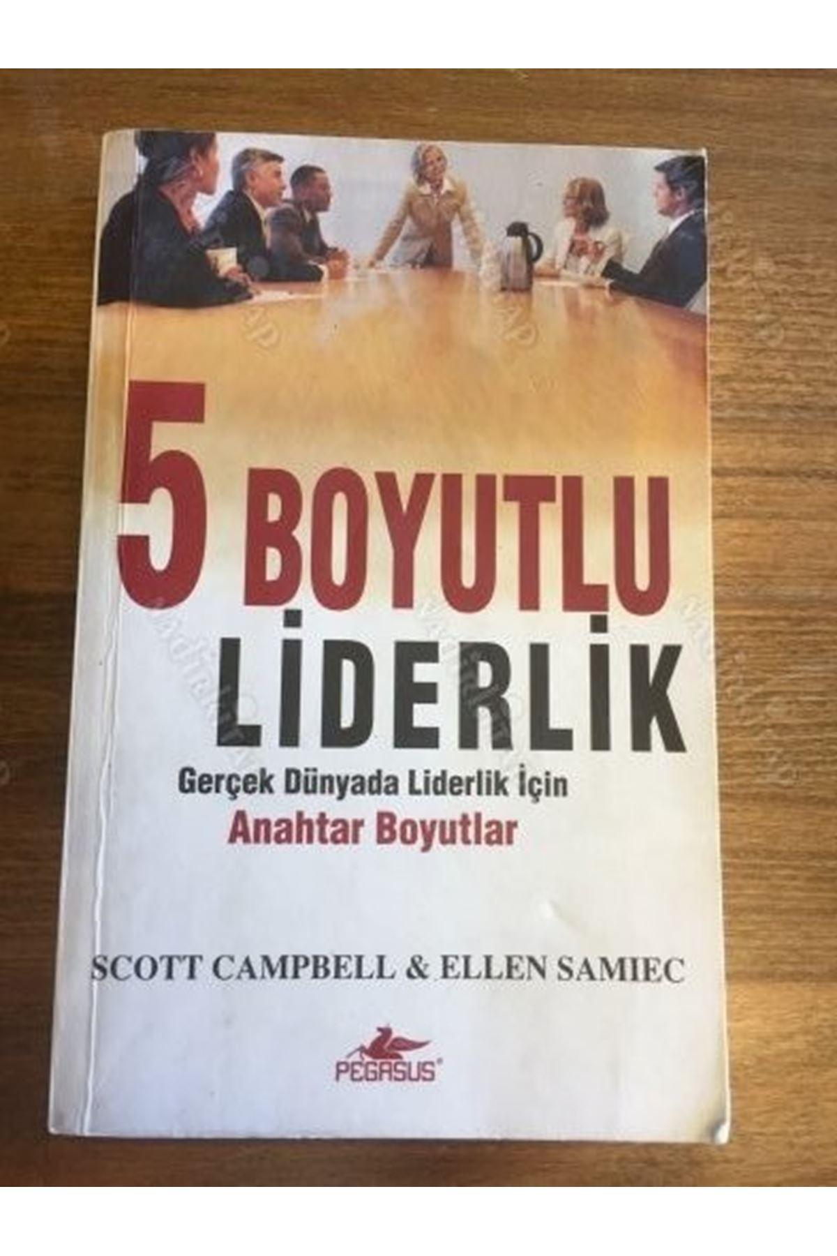 SCOTT CAMPBELL - 5 BOYUTLU LİDERLİK GERÇEK DÜNYADA LİDERLİK İÇİN ANAHTAR BOYUTLAR