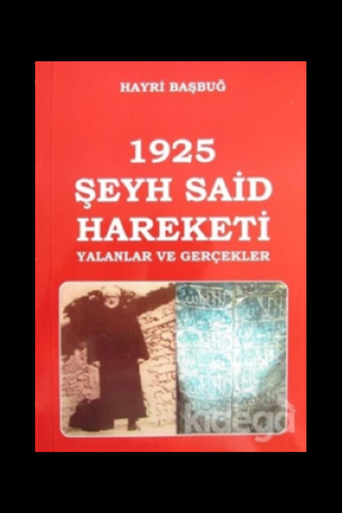 HAYRİ BAŞBUĞ - 1925 ŞEYH SAİD HAREKETİ YALANLAR VE GERÇEKLER